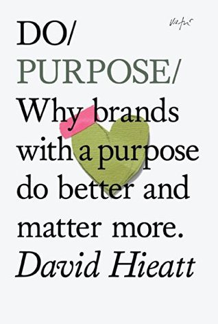Do Purpose: Why brands with a purpose do better and matter more (Do Books Book 7) David Hieatt