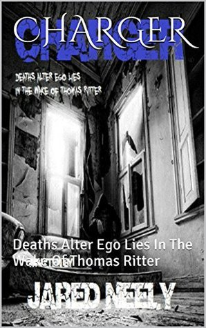 CHARGER: Deaths Alter Ego Lies In The Wake Of Thomas Ritter  by  Jared Neely