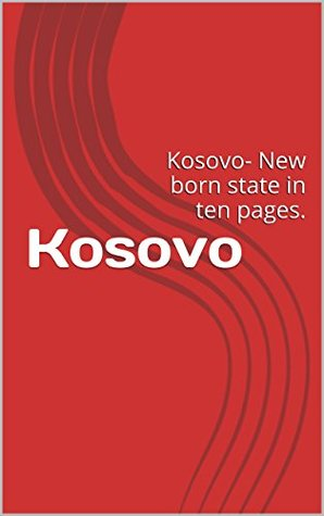 Kosovo: Kosovo- New born state in ten pages.  by  Fatih Sylka