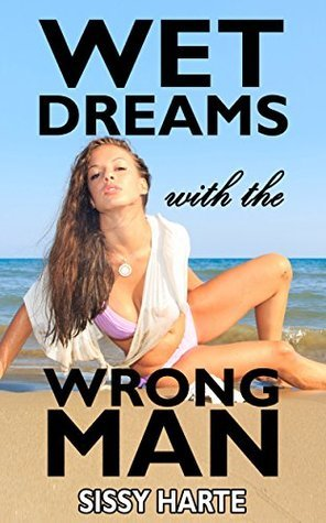 Wet Dreams With The Wrong Man: Forbidden Taboo of a Virgins Mistaken First Time Sissy Harte