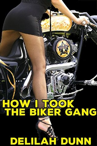 How I Took the Biker Gang  by  Delilah Dunn