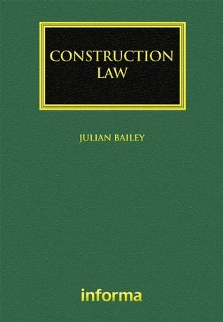 Construction Law (Construction Practice Series) Julian Bailey