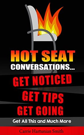 Hot Seat Conversations ...: Get Noticed, Get Tips, Get Going  by  Carrie Hartunian Smith