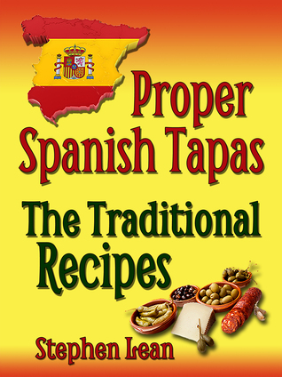 Proper Spanish Tapas: The Traditional Recipes  by  Stephen Lean