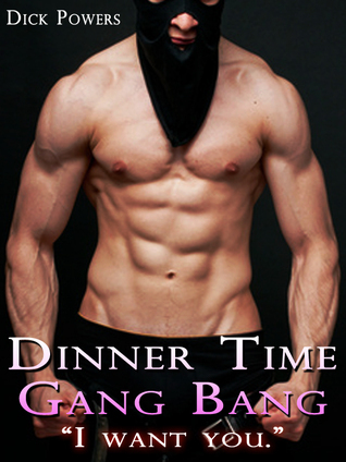 Dinner Time Gang Bang I want you! (Cupids Island, #9)  by  Dick Powers