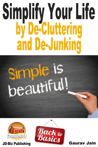 Simplify Your Life De-Cluttering and De-Junking by Gaurav Jain