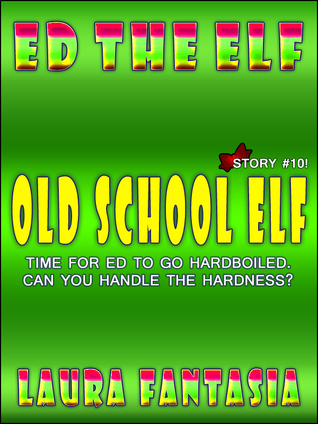 Old School Elf (Ed The Elf #10) Laura Fantasia
