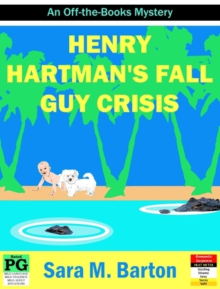 Henry Hartmans Fall Guy Crisis: An Off-the-Books Mystery #3  by  Sara M. Barton