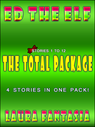 Ed The Elf: The Total Package (Stories 1-12)  by  Laura Fantasia