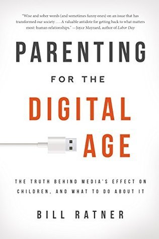 Parenting for the Digital Age: The Truth Behind Medias Effect on Children and What to Do About It  by  Bill Ratner