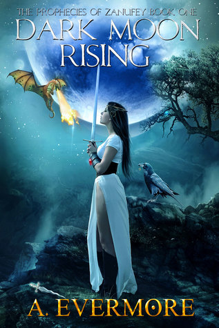 Dark Moon Rising: Book 1 of The Prophecies of Zanufey A. Evermore