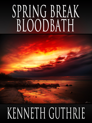 Spring Break Bloodbath (Death Days Horror Humor Series #9) Kenneth Guthrie