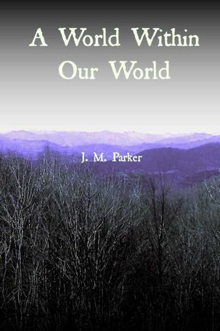 A World Within Our World J. M. Parker