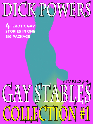 Gay Stables: The Collection #1 (Stories 1-4) Dick Powers
