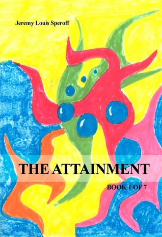 The Attainment Book 1 of 7 Jeremy Louis Speroff