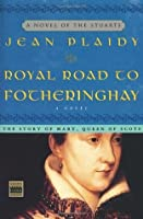 Royal Road to Fotheringhay: The Story of Mary, Queen of Scots