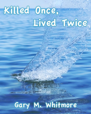Killed Once, Lived Twice  by  Gary Michael Whitmore