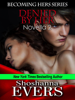 Denied Her (Becoming Hers #2) by Shoshanna Evers
