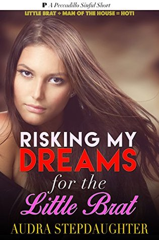 Taboo Forbidden Stories: Risking My Dreams For The Little Brat  by  Audra Stepdaughter