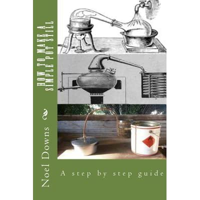 How to Make a Simple Pot Still: A Step by Step Guide - Noel Francis Downs