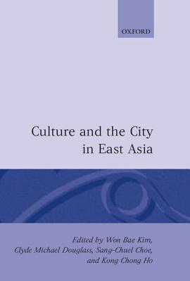 Culture and the City in East Asia  by  Won B. Kim