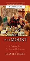 Living the Sermon on the Mount: A Practical Hope for Grace and Deliverance