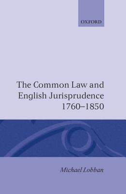 The Common Law and English Jurisprudence 1760-1850  by  Michael Lobban
