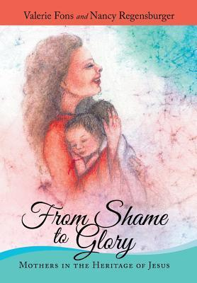 From Shame to Glory: Mothers in the Heritage of Jesus Valerie Fons