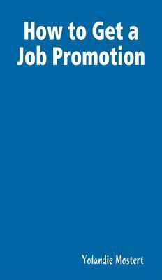How to Get a Job Promotion  by  Yolandie Mostert