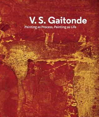 V.S. Gaitonde: Painting as Process, Painting as Life  by  Sandhini Poddar