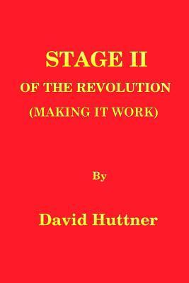 Stage II of the Revolution: Making It Work  by  David Huttner