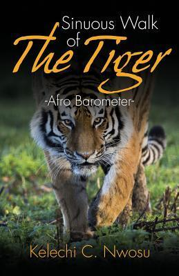 Sinuous Walk of the Tiger: Afro Barometer  by  Kelechi C Nwosu