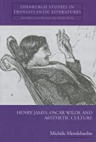 Henry James, Oscar Wilde and Aesthetic Culture