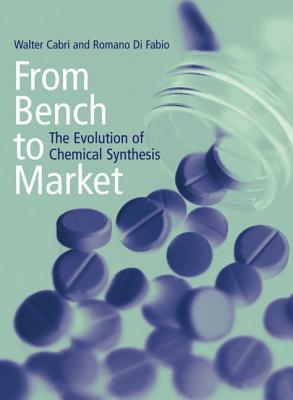 From Bench to Market: The Evolution of Chemical Synthesis  by  Walter Cabri