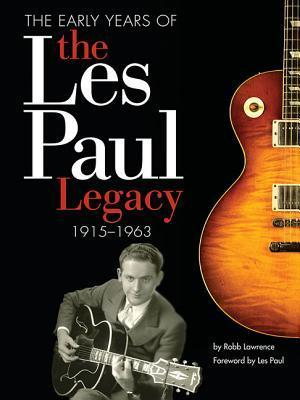 The Les Paul Legacy: The Man, the Sound and the Gibson Guitar  by  Robb Lawrence