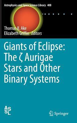 Giants of Eclipse: The Aurigae Stars and Other Binary Systems Thomas B. Ake III