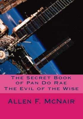 The Secret Book of Pan Do Rae: The Evil of the Wise MR Allen F McNair