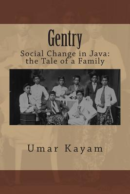 Gentry: Social Change in Java: The Tale of a Family  by  Umar Kayam