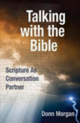 Talking with the Bible: Scripture as Conversation Partner  by  Donn Morgan