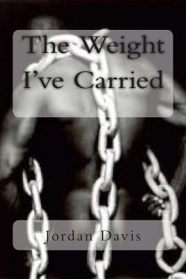 The Weight Ive Carried Jordan C Davis Sr