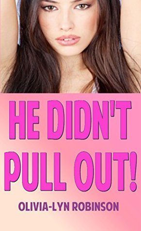 HE DIDNT PULL OUT! Olivia-Lyn Robinson