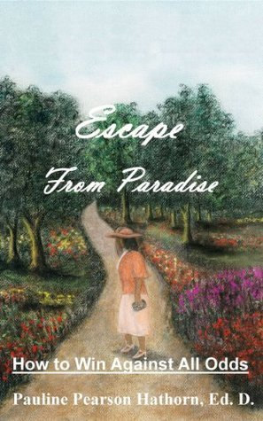 Escape From Paradise: How To Win Against All Odds  by  Pauline P. Hathorn