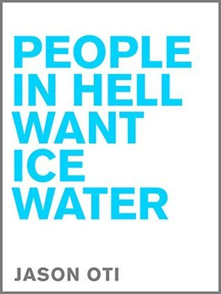 People in Hell Want Ice Water  by  Jason Oti
