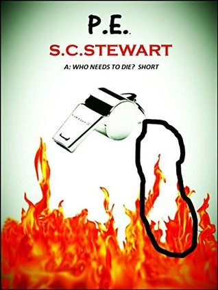 P.E.: A Who Needs to Die? Short  by  S.C. Stewart