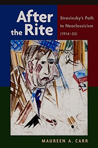 After the Rite: Stravinskys Path to Neoclassicism (1914-1925) Maureen A Carr