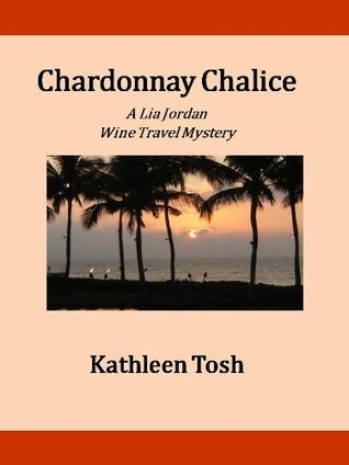 Chardonnay Chalice (A Lia Jordan Wine Travel Mystery Book 1)  by  Kathleen Tosh