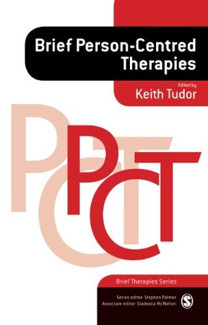 Brief Person-Centred Therapies (Brief Therapies series) Keith Tudor