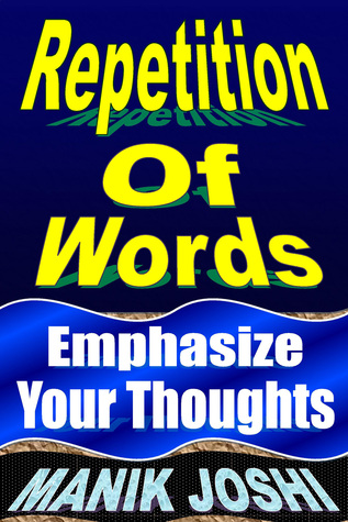 Repetition of Words: Emphasize Your Thoughts  by  Manik Joshi