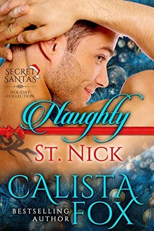 Naughty St. Nick (Secret Santas Holiday Collection Book 2) Calista Fox