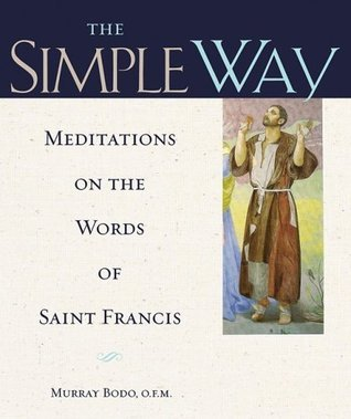 The Simple Way: Meditations on the Words of Saint Francis  by  Murray Bodo